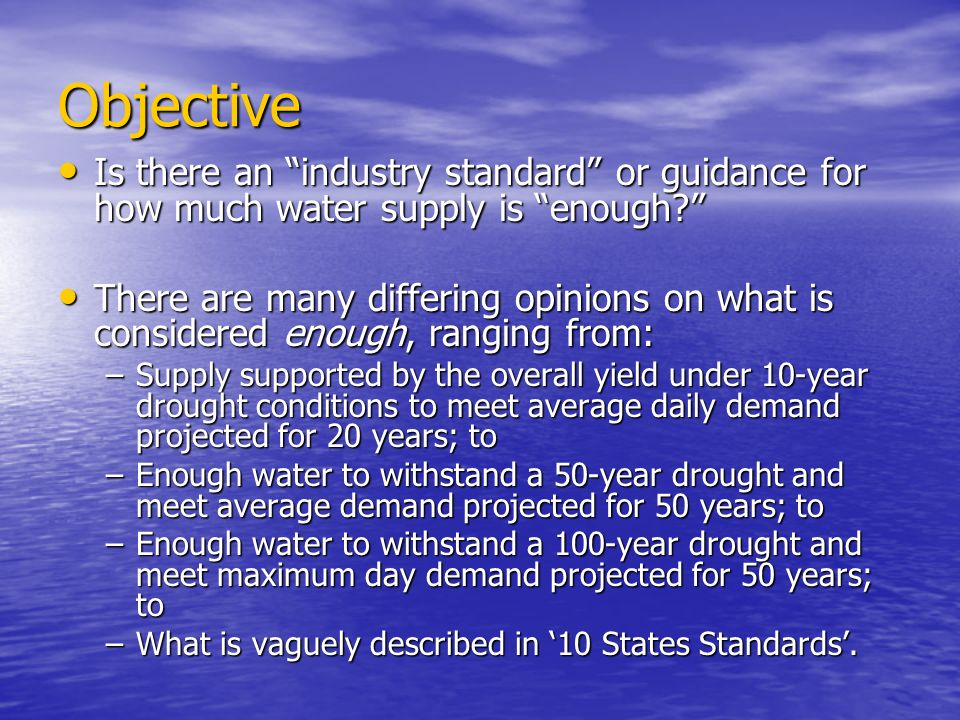 Objective Is there an industry standard or guidance for how much water supply is enough.