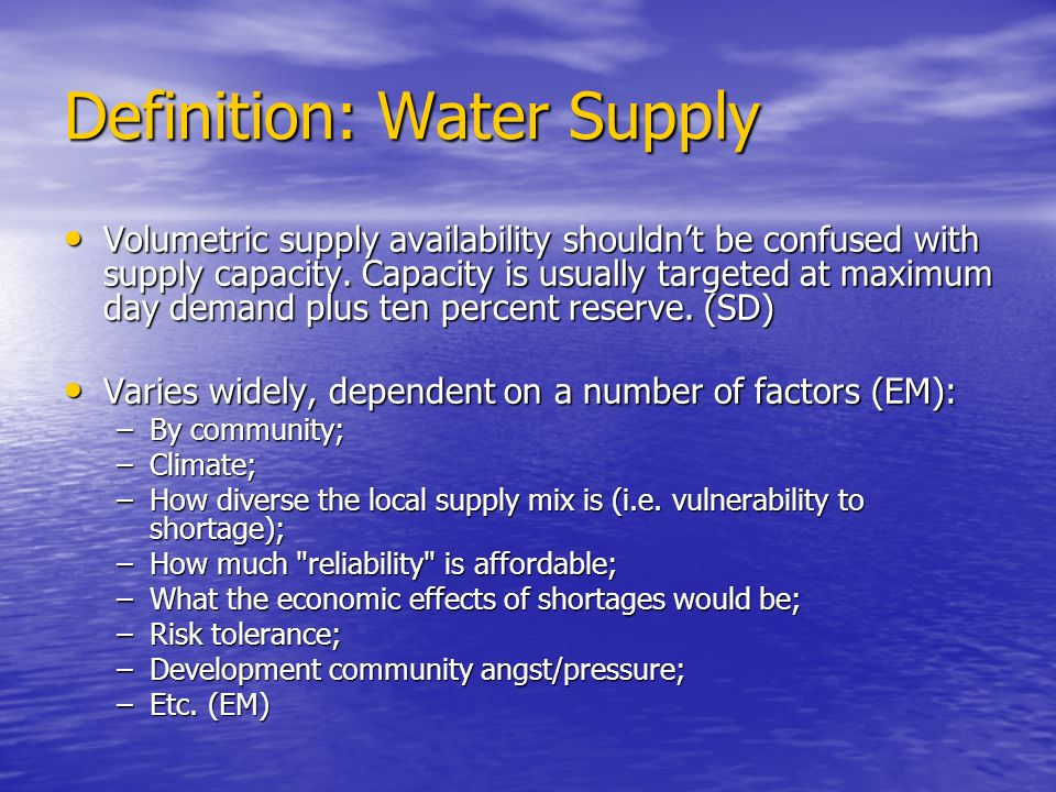 Definition: Water Supply Volumetric supply availability shouldnt be confused with supply capacity. Capacity is usually targeted at maximum day demand