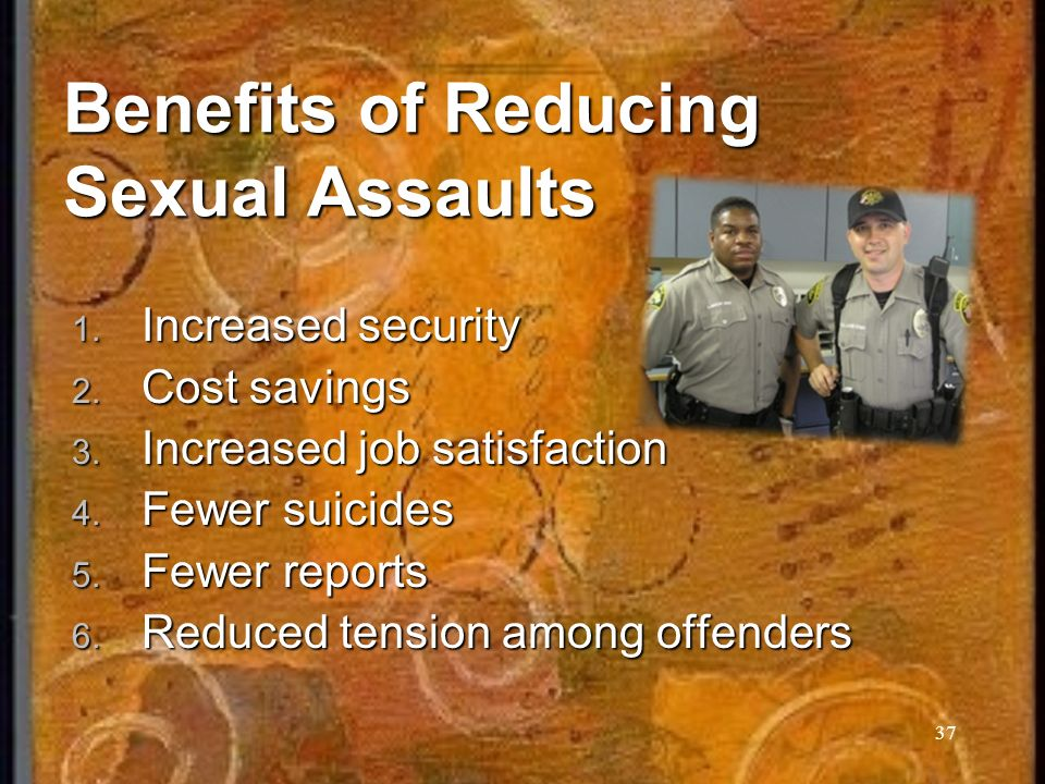 37 Benefits of Reducing Sexual Assaults 1.Increased security 2.