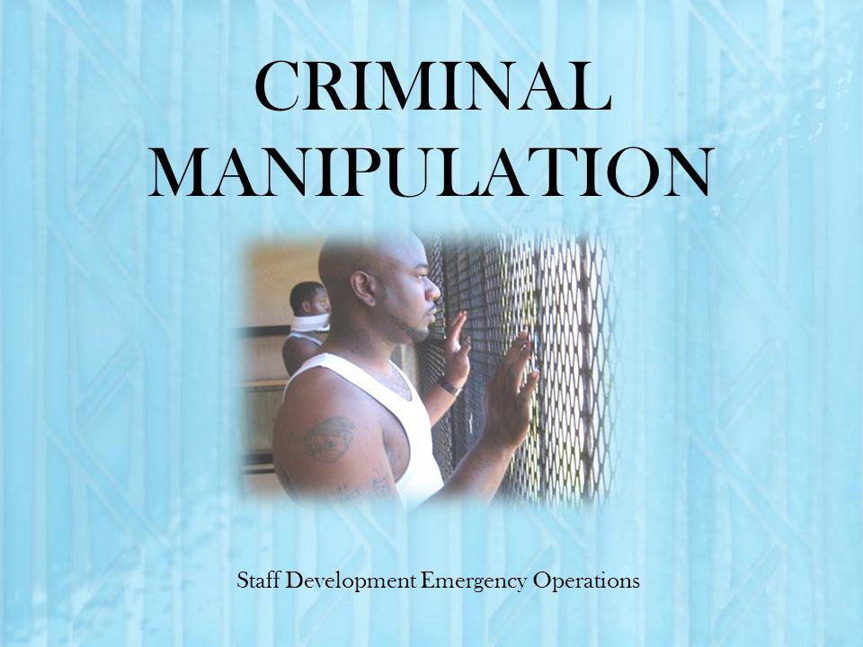 CRIMINAL MANIPULATION Staff Development Emergency Operations