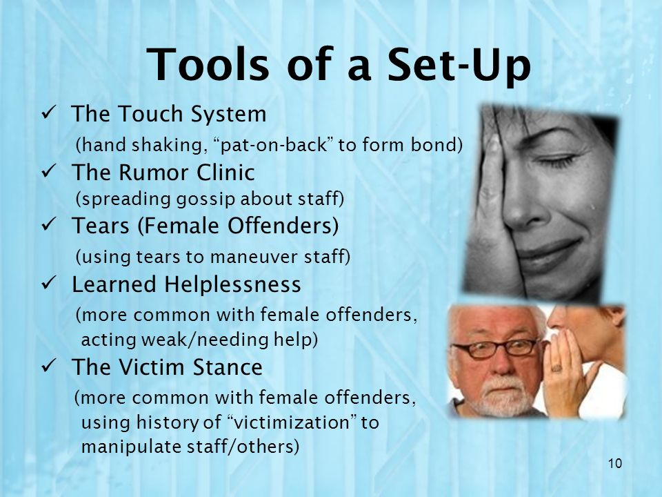 The Touch System (hand shaking, pat-on-back to form bond) The Rumor Clinic (spreading gossip about staff) Tears (Female Offenders) (using tears to man