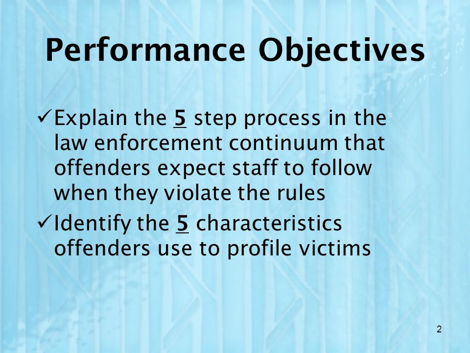 Explain the 5 step process in the law enforcement continuum that offenders expect staff to follow when they violate the rules Identify the 5 character