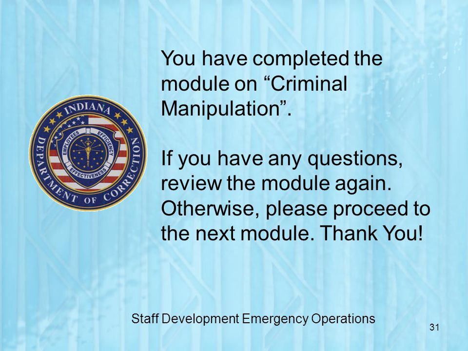 31 You have completed the module on Criminal Manipulation. If you have any questions, review the module again. Otherwise, please proceed to the next m