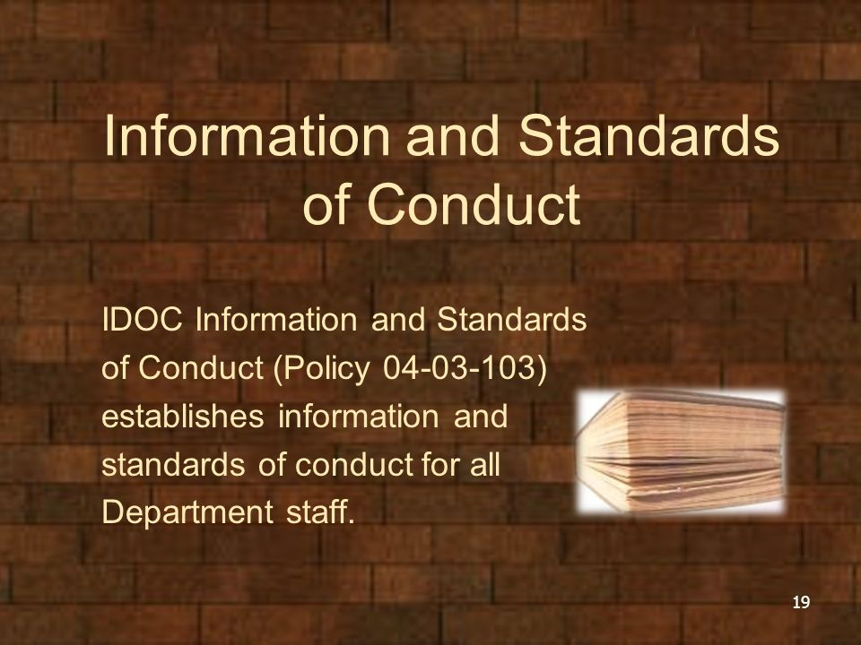 Information and Standards of Conduct IDOC Information and Standards of Conduct (Policy 04-03-103) establishes information and standards of conduct for