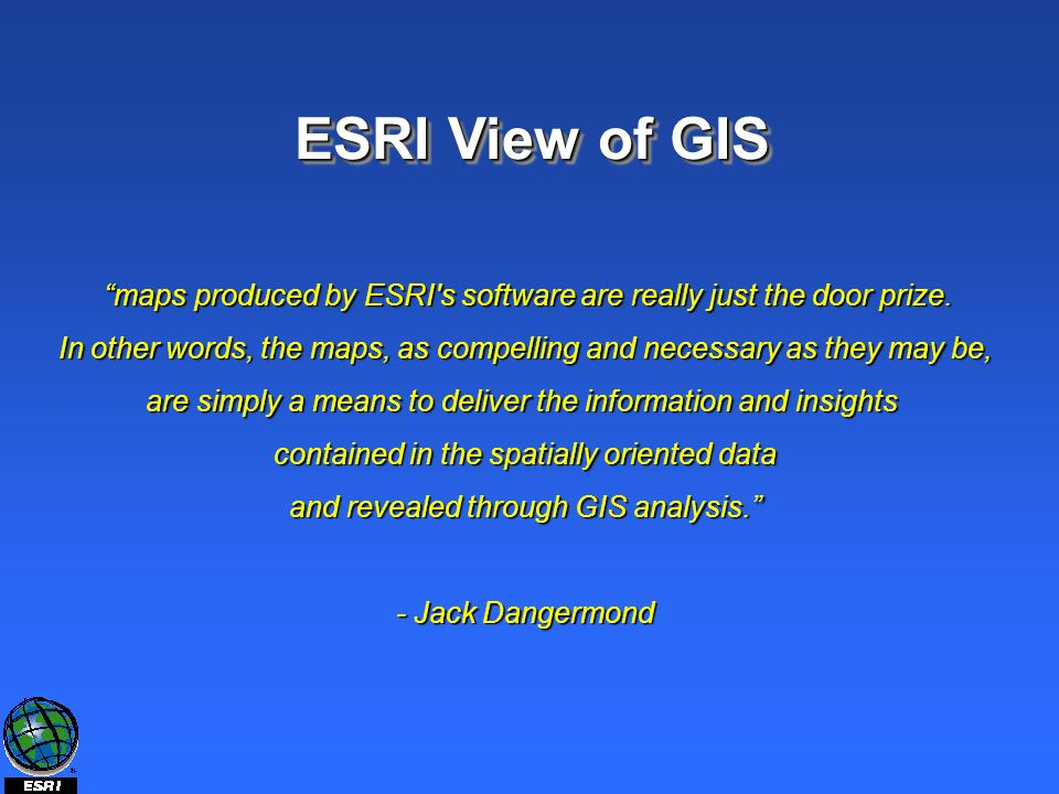 maps produced by ESRI s software are really just the door prize.