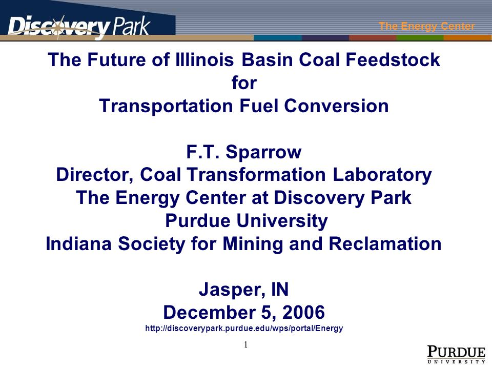 The Energy Center 1 The Future of Illinois Basin Coal Feedstock for Transportation Fuel Conversion F.T.