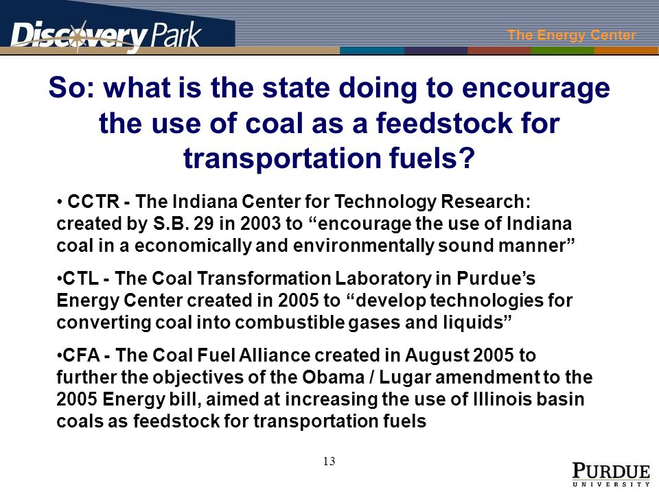 The Energy Center 13 So: what is the state doing to encourage the use of coal as a feedstock for transportation fuels.