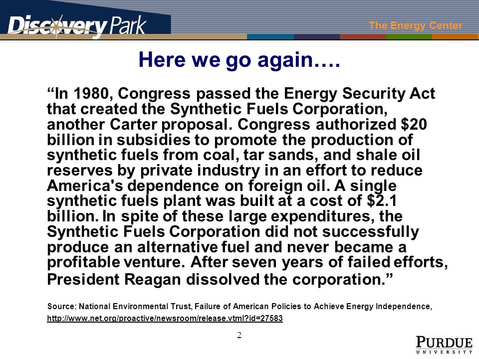 The Energy Center 2 Here we go again…. In 1980, Congress passed the Energy Security Act that created the Synthetic Fuels Corporation, another Carter p