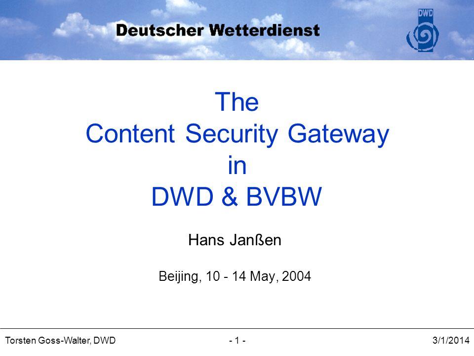 3/1/2014Torsten Goss-Walter, DWD- 1 - The Content Security Gateway in DWD & BVBW Hans Janßen Beijing, 10 - 14 May, 2004
