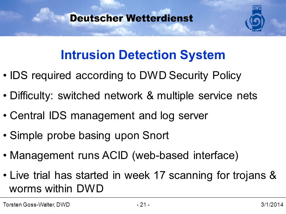 3/1/2014Torsten Goss-Walter, DWD- 21 - Intrusion Detection System IDS required according to DWD Security Policy Difficulty: switched network & multipl