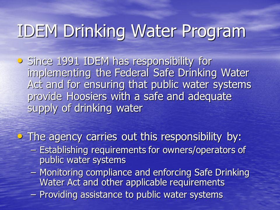 IDEM Drinking Water Program Focus of program is public water systems Focus of program is public water systems What is a public water system.
