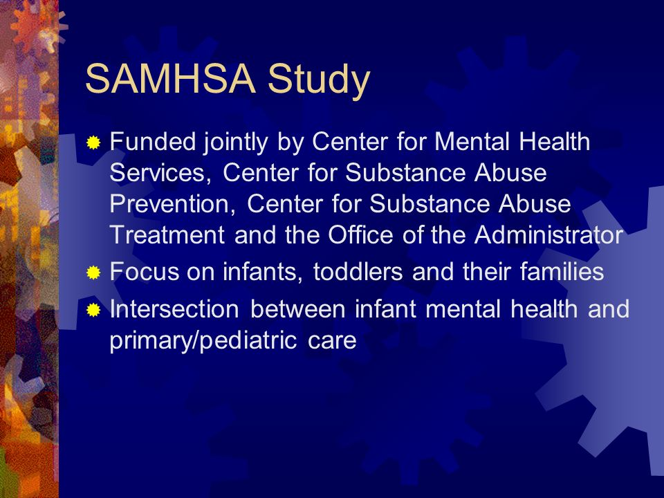 SAMHSA Study Funded jointly by Center for Mental Health Services, Center for Substance Abuse Prevention, Center for Substance Abuse Treatment and the