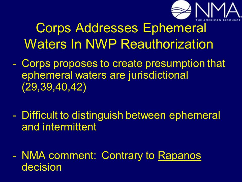 Corps Addresses Ephemeral Waters In NWP Reauthorization -Corps proposes to create presumption that ephemeral waters are jurisdictional (29,39,40,42) -