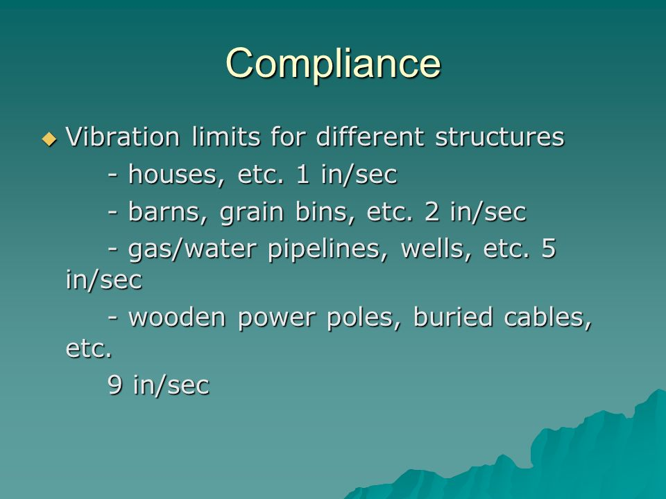 Compliance Vibration limits for different structures Vibration limits for different structures - houses, etc. 1 in/sec - barns, grain bins, etc. 2 in/