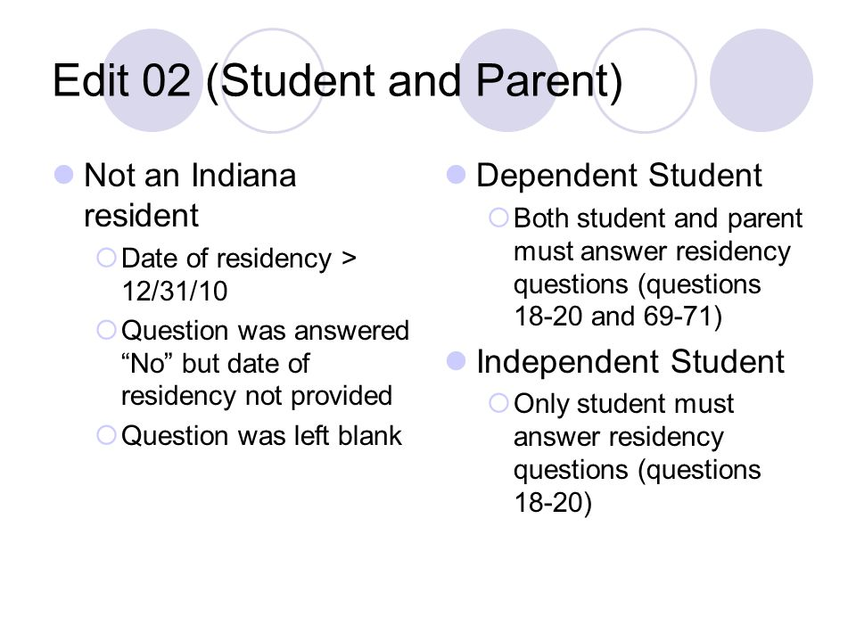 Edit 02 (Student and Parent) Not an Indiana resident Date of residency > 12/31/10 Question was answered No but date of residency not provided Question