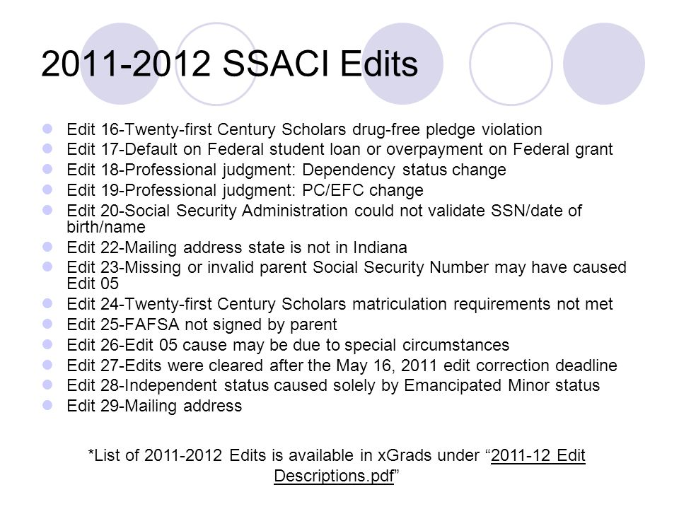 2011-2012 SSACI Edits Edit 16-Twenty-first Century Scholars drug-free pledge violation Edit 17-Default on Federal student loan or overpayment on Feder