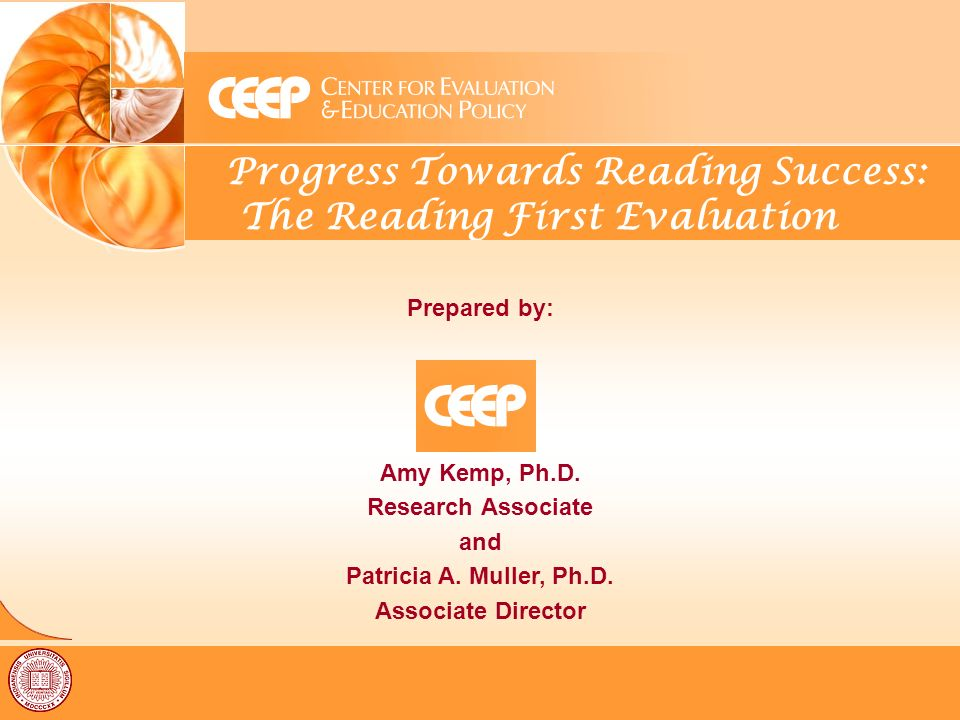Progress Towards Reading Success: The Reading First Evaluation Prepared by: Amy Kemp, Ph.D.