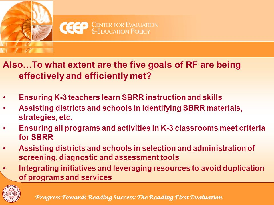 Progress Towards Reading Success: The Reading First Evaluation Also…To what extent are the five goals of RF are being effectively and efficiently met.