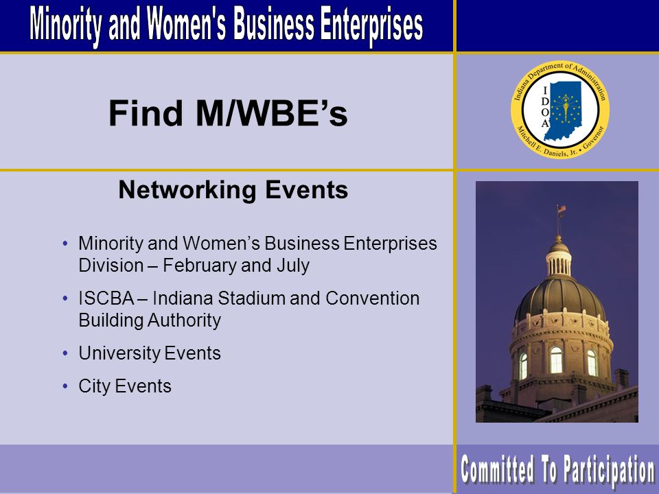 Networking Events Minority and Womens Business Enterprises Division – February and July ISCBA – Indiana Stadium and Convention Building Authority University Events City Events Find M/WBEs