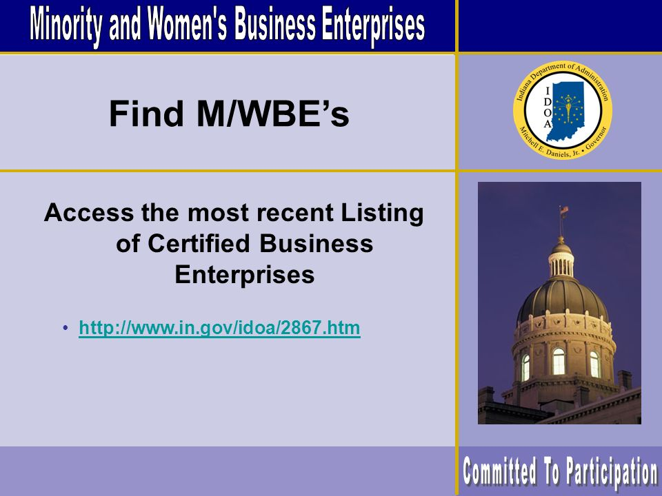 Access the most recent Listing of Certified Business Enterprises http://www.in.gov/idoa/2867.htm Find M/WBEs