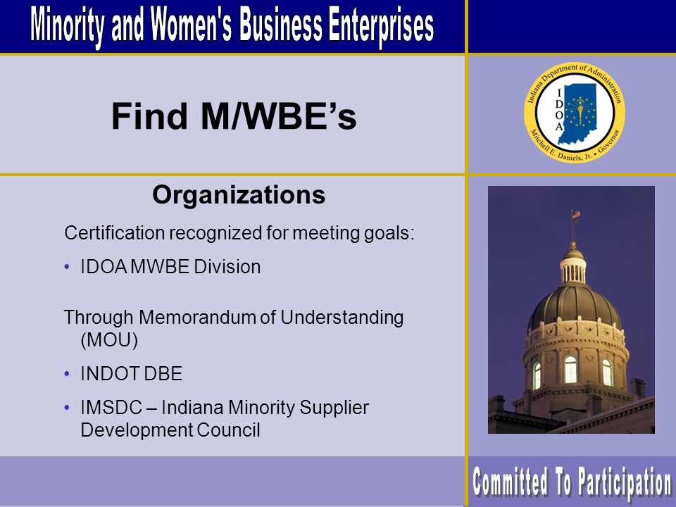 Other Organizations Black Chamber of Commerce Chamber of Commerce City of Indianapolis Hispanic Chamber of Commerce ISBDC – Indiana Small Business Development Center NAWBO – National Association of Women Business Owners Find M/WBEs