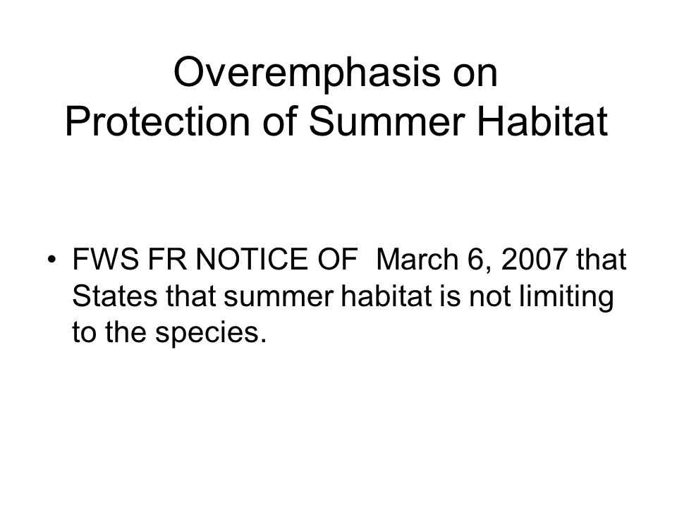 Overemphasis on Protection of Summer Habitat FWS FR NOTICE OF March 6, 2007 that States that summer habitat is not limiting to the species.