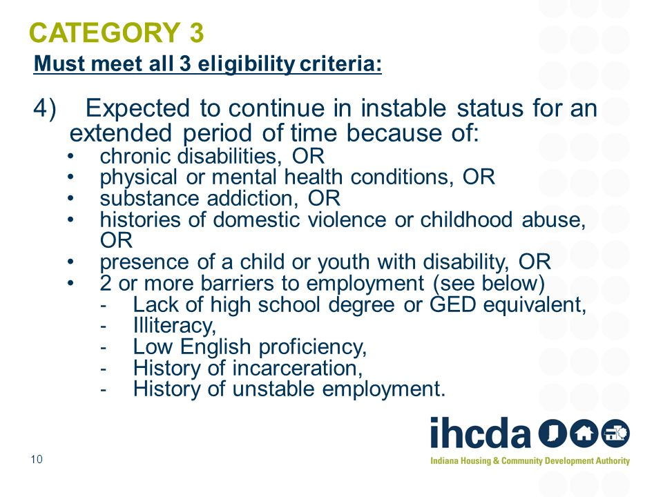 CATEGORY 3 Must meet all 3 eligibility criteria: 4) Expected to continue in instable status for an extended period of time because of: chronic disabil