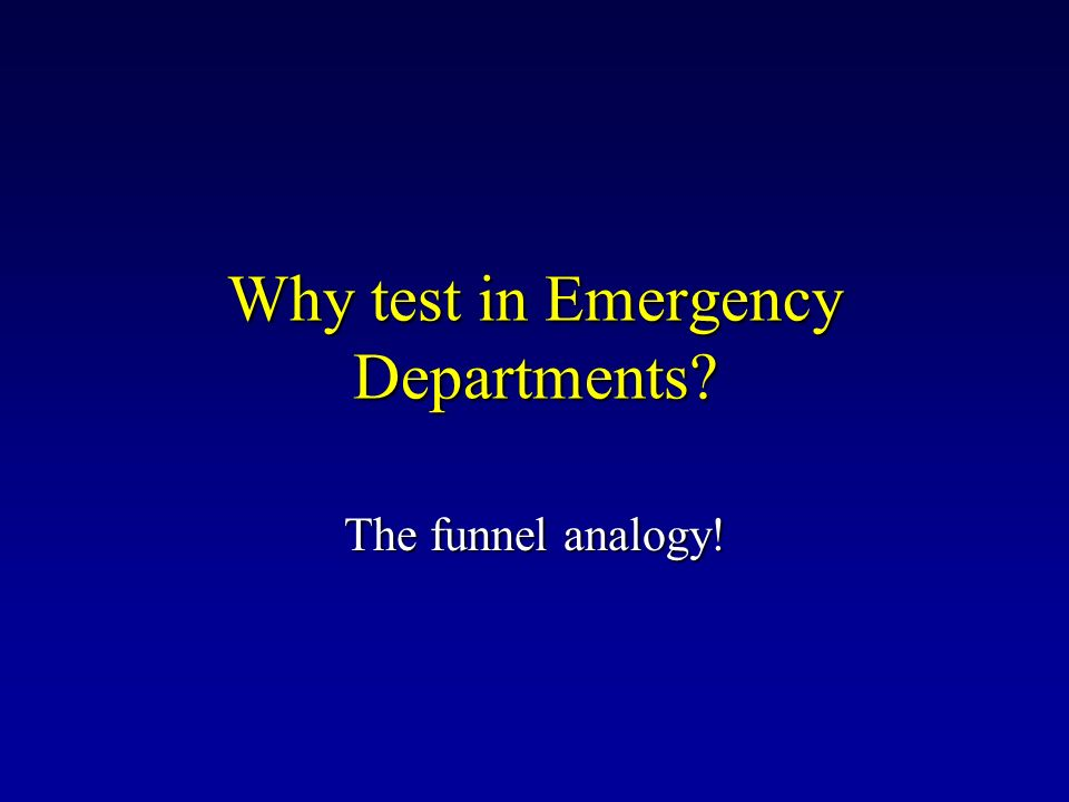 Why test in Emergency Departments? The funnel analogy!