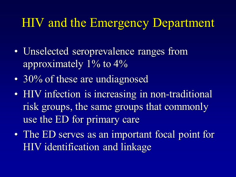 HIV and the Emergency Department Unselected seroprevalence ranges from approximately 1% to 4%Unselected seroprevalence ranges from approximately 1% to