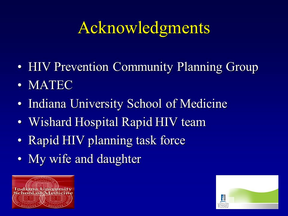 Acknowledgments HIV Prevention Community Planning GroupHIV Prevention Community Planning Group MATECMATEC Indiana University School of MedicineIndiana