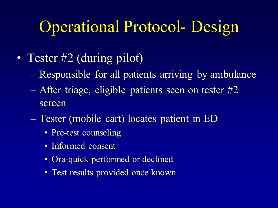 Operational Protocol- Design Tester #2 (during pilot)Tester #2 (during pilot) –Responsible for all patients arriving by ambulance –After triage, eligi
