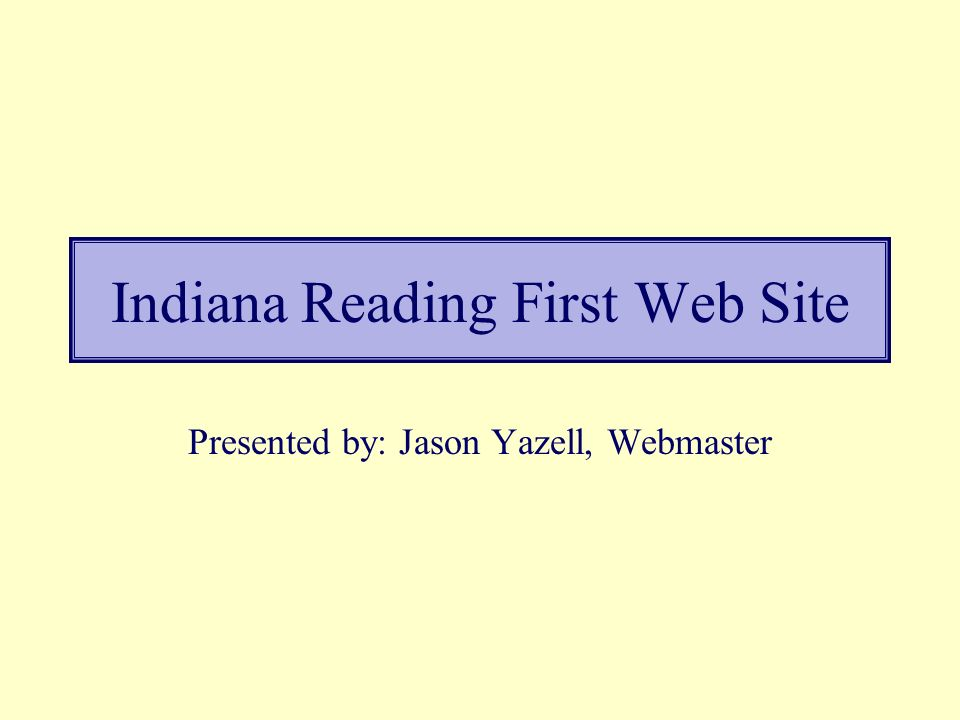 Indiana Reading First Web Site Presented by: Jason Yazell, Webmaster