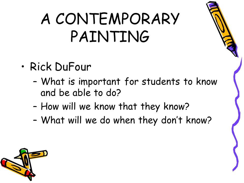 A CONTEMPORARY PAINTING Rick DuFour –What is important for students to know and be able to do.