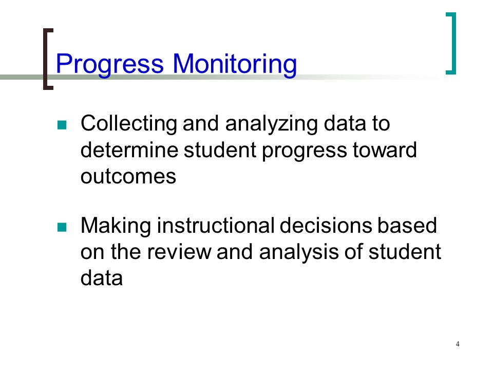 4 Progress Monitoring Collecting and analyzing data to determine student progress toward outcomes Making instructional decisions based on the review a