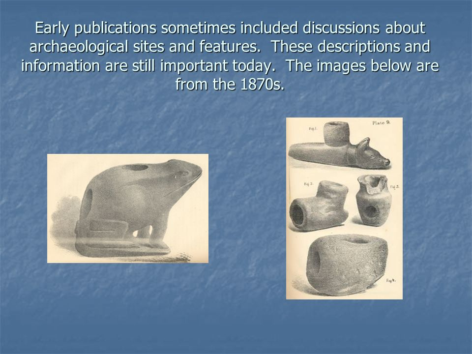 Early publications sometimes included discussions about archaeological sites and features.