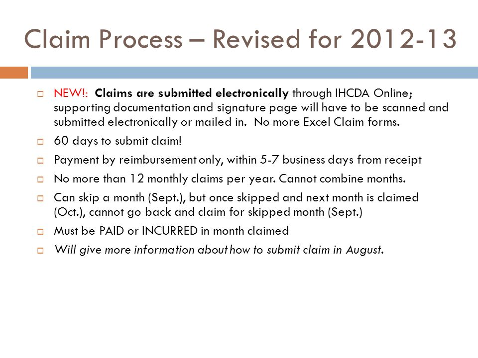 Claim Process – Revised for 2012-13 NEW!: Claims are submitted electronically through IHCDA Online; supporting documentation and signature page will have to be scanned and submitted electronically or mailed in.