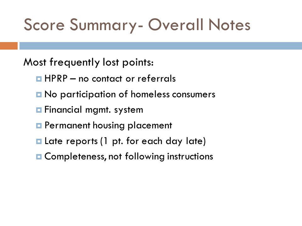 Score Summary- Overall Notes Most frequently lost points: HPRP – no contact or referrals No participation of homeless consumers Financial mgmt.