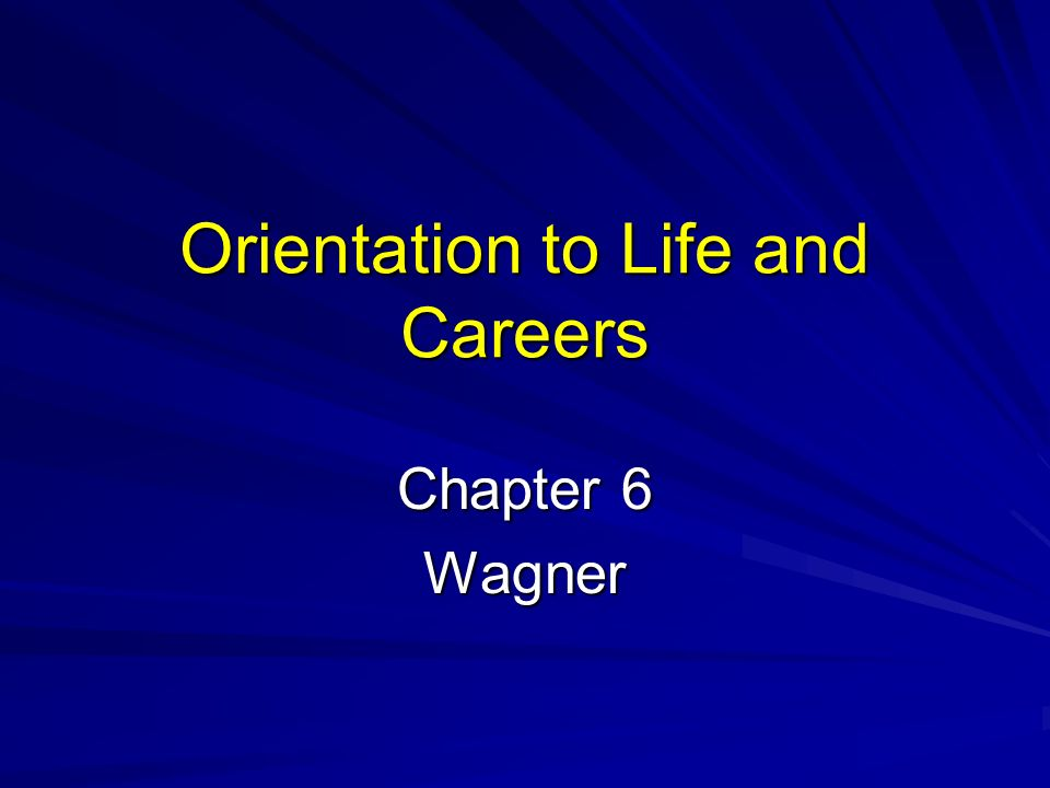 Orientation to Life and Careers Chapter 6 Wagner
