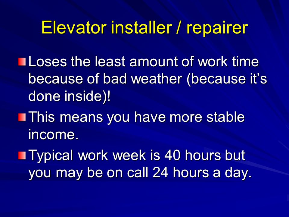 Elevator installer / repairer Loses the least amount of work time because of bad weather (because its done inside).