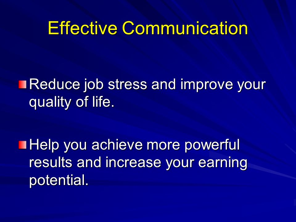 Effective Communication Reduce job stress and improve your quality of life.