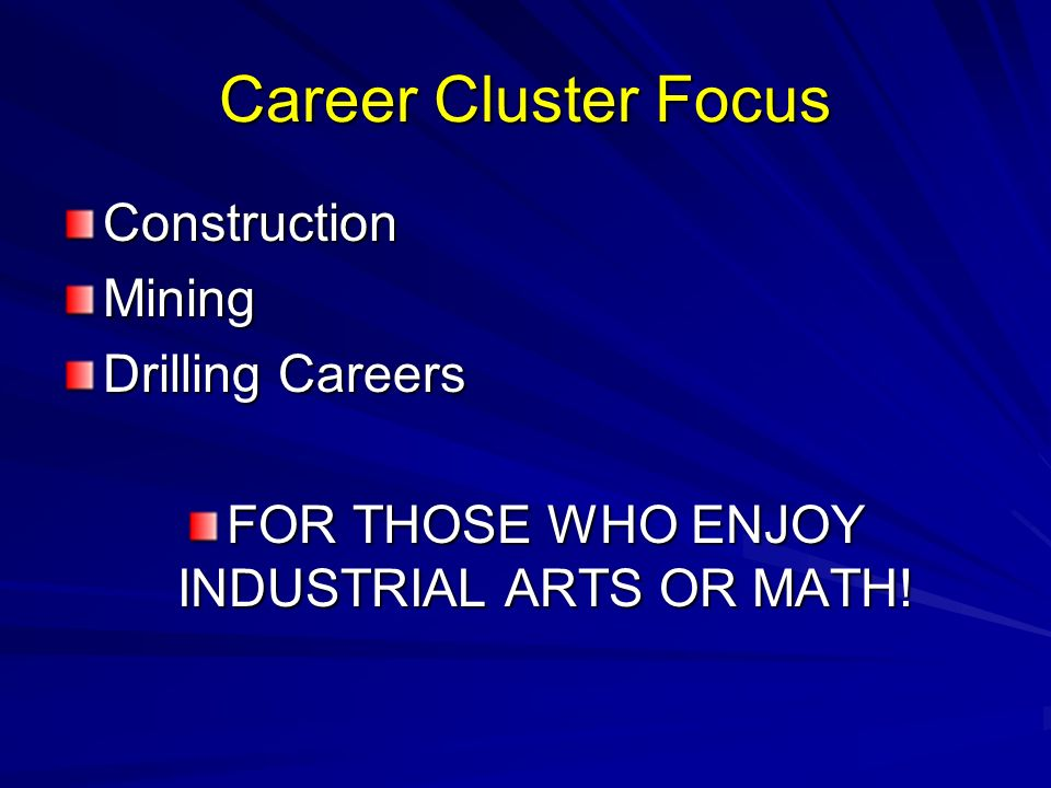 Career Cluster Focus ConstructionMining Drilling Careers FOR THOSE WHO ENJOY INDUSTRIAL ARTS OR MATH!