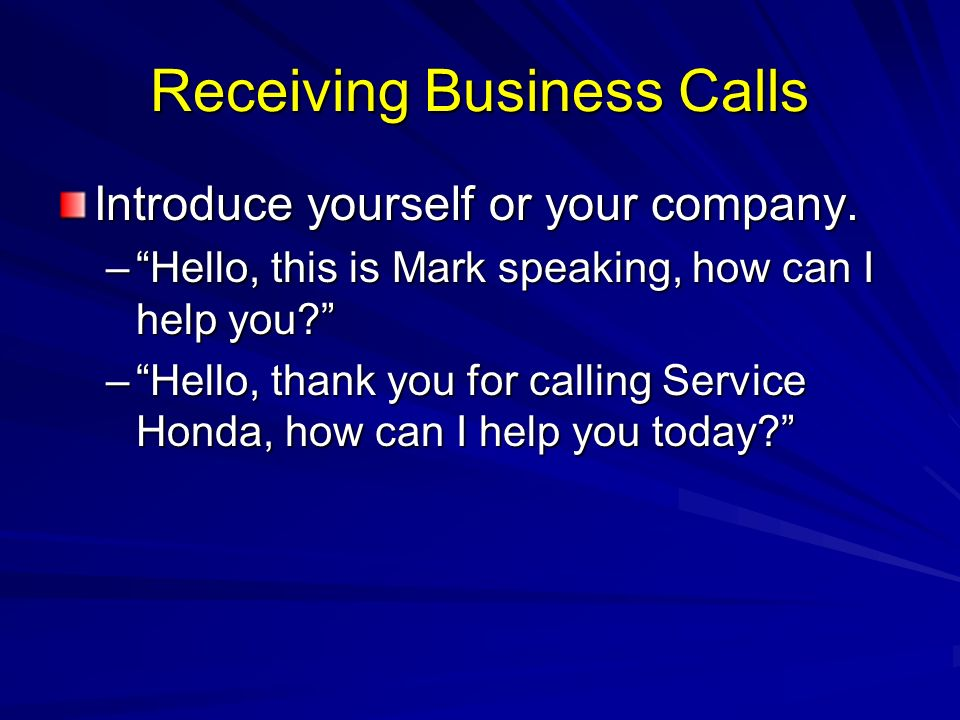 Receiving Business Calls Introduce yourself or your company.