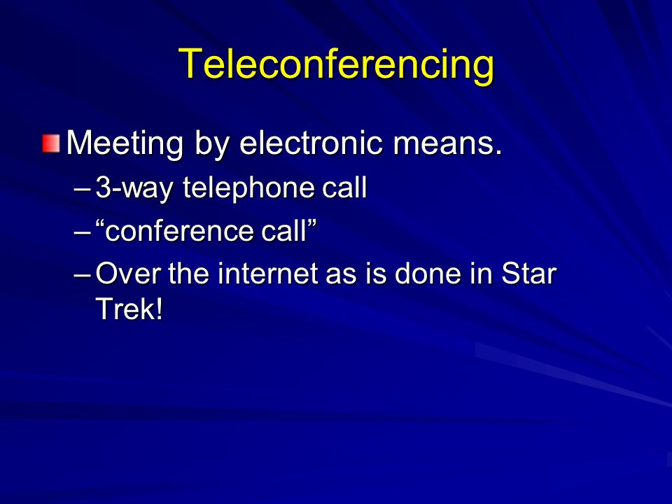 Teleconferencing Meeting by electronic means.