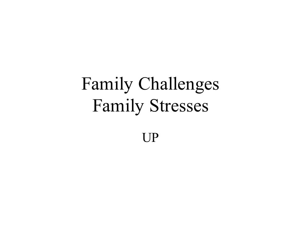 Family Challenges Family Stresses UP