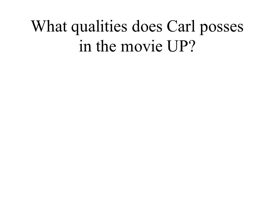 What qualities does Carl posses in the movie UP?