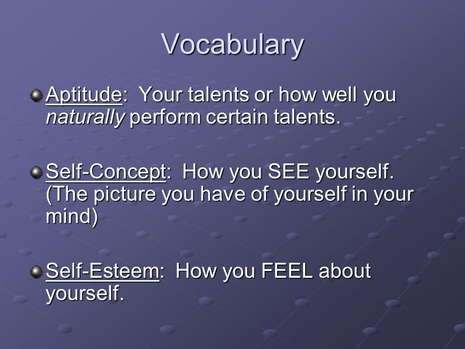 Vocabulary Aptitude: Your talents or how well you naturally perform certain talents.