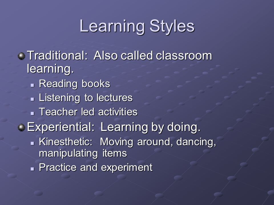 Learning Styles Traditional: Also called classroom learning.