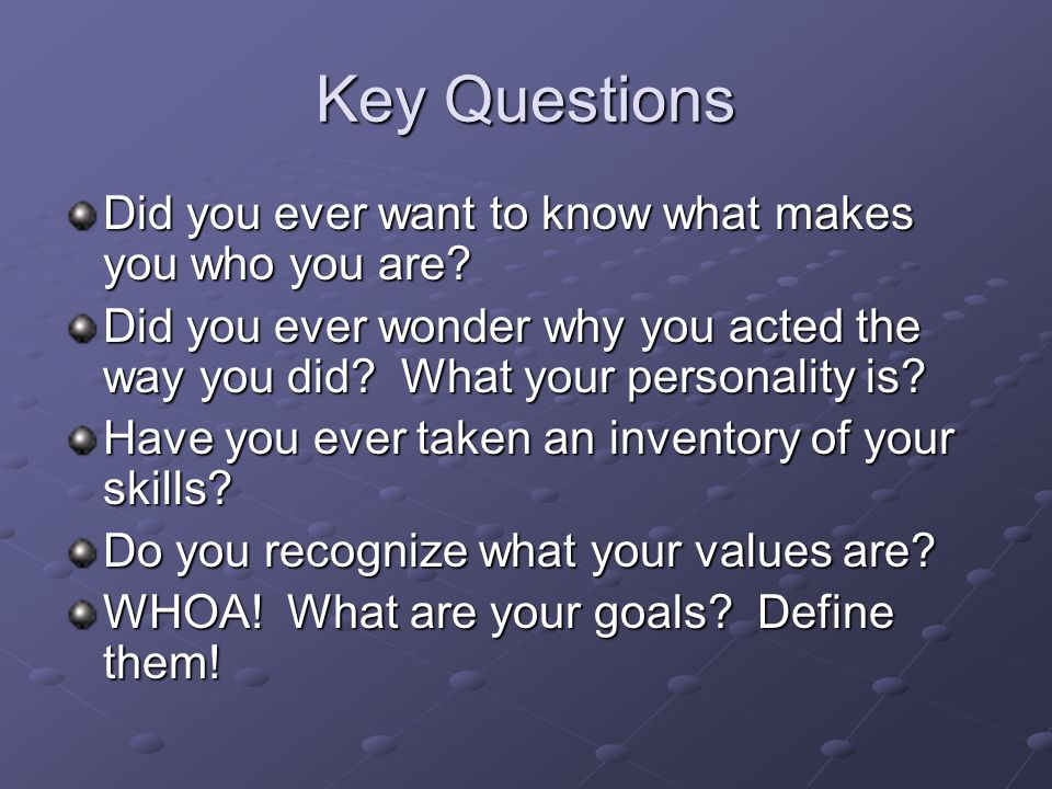 Key Questions Did you ever want to know what makes you who you are.