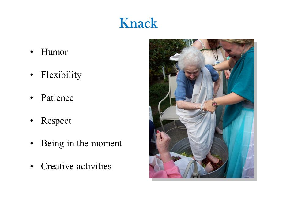 Knack Humor Flexibility Patience Respect Being in the moment Creative activities