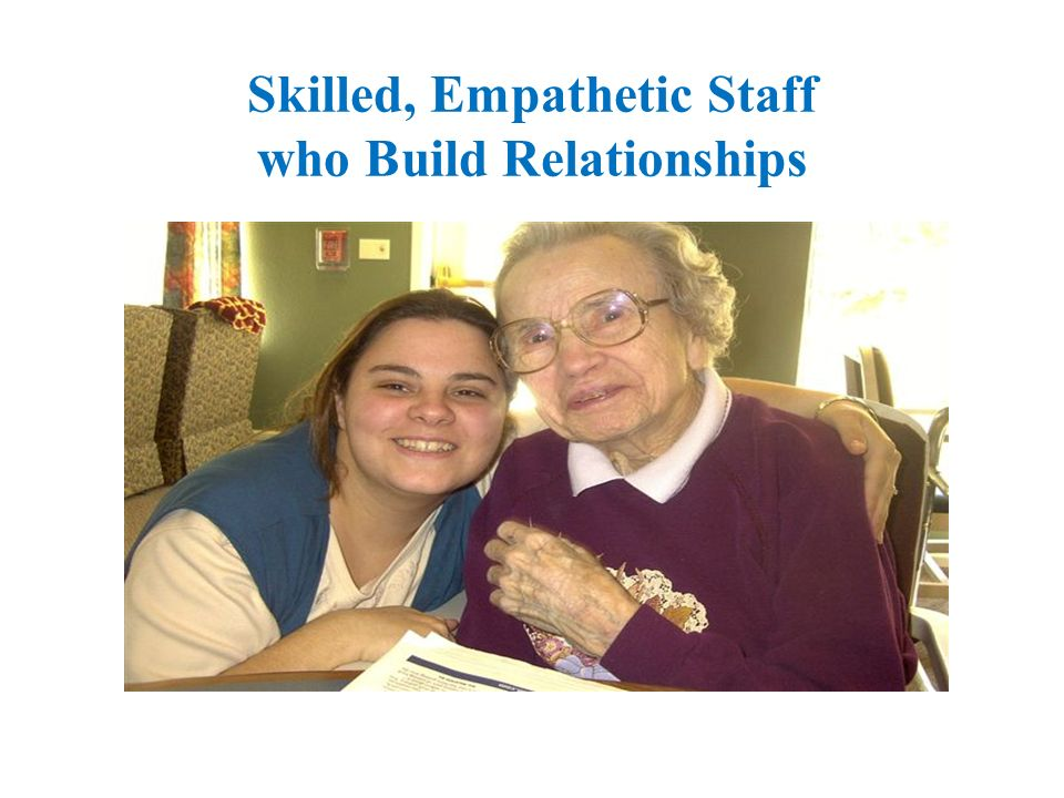Skilled, Empathetic Staff who Build Relationships